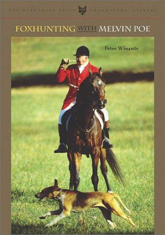 Foxhunting with Melvin Poe (The Derrydale Press Foxhunters' Library) by Peter Winants