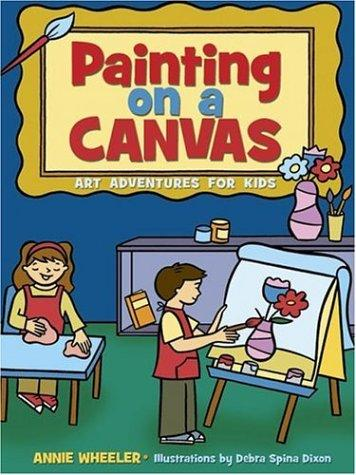 Painting on A Canvas (Acitvities for Kids) by Annie Wheeler