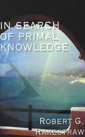 In search of primal knowledge by Robert G. Rakestraw
