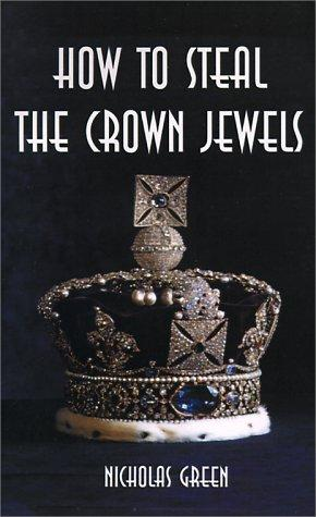 How to Steal the Crown Jewels by Nicholas Green