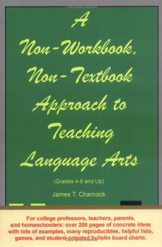 A Non-Workbook, Non-Textbook Approach to Teaching Language Arts by James T. Charnock