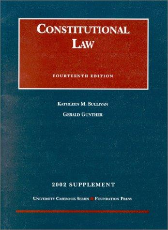Constitutional Law by Kathleen M. Sullivan, Gerald Gunther