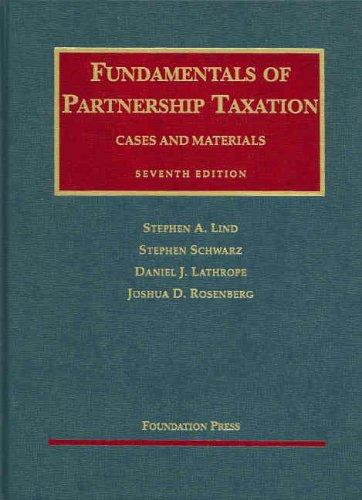 Fundamentals of Partnership Taxation Cases and Materials by Stephen A. Lind