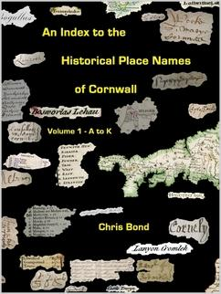 An Index to the Historical Place Names of Cornwall: Vol 1 - A-K by