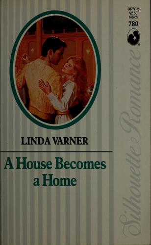 A House becomes a home by Linda Varner