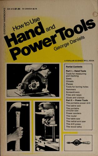 How to use hand and power tools by George Emery Daniels, Daniels, George Emery