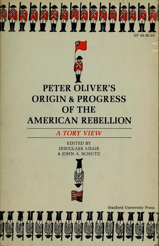 Peter Oliver's Origin & progress of the American rebellion by Oliver, Peter