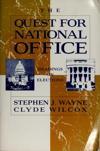 The Quest for national office by Stephen J. Wayne, Clyde Wilcox