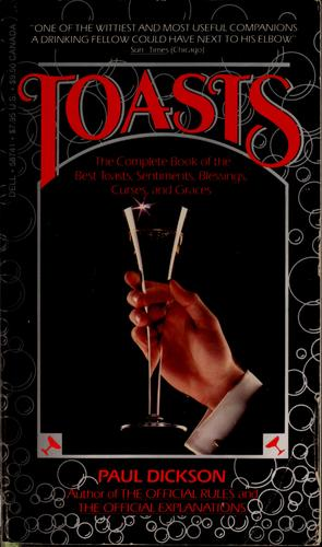 Toasts, the complete book of the best toasts, sentiments, blessings, curses, and graces by Paul Dickson