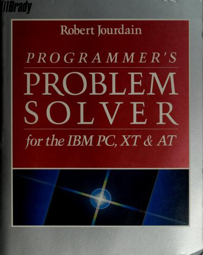 Programmer's problem solver for the IBM PC, XT, & AT by Robert Jourdain