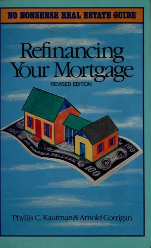 Refinancing your mortgage by Phyllis C. Kaufman