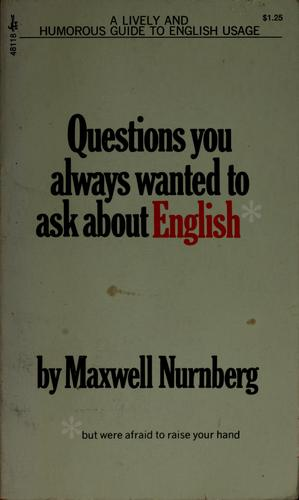 Questions you always wanted to ask about English, but were afraid to raise your hand. by Maxwell W. Nurnberg