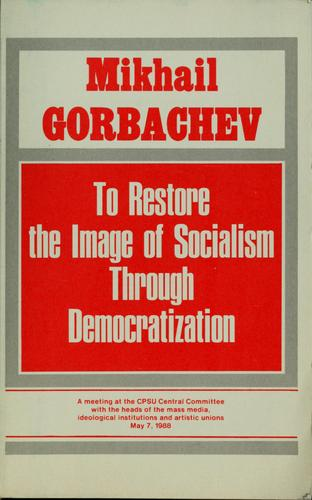 To restore the image of socialism through democratization by Mikhail Sergeevich Gorbachev