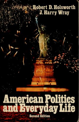 American politics and everyday life by Robert D. Holsworth
