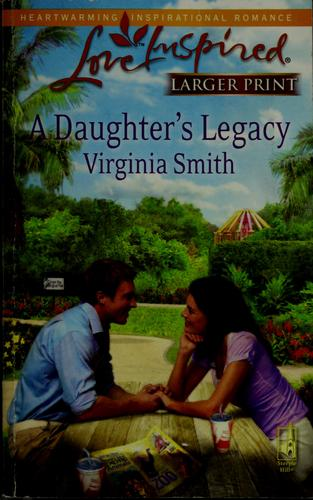 A daughter's legacy by Smith, Virginia