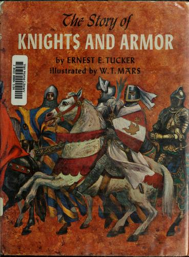 The story of knights and armor by Ernest Edward Tucker