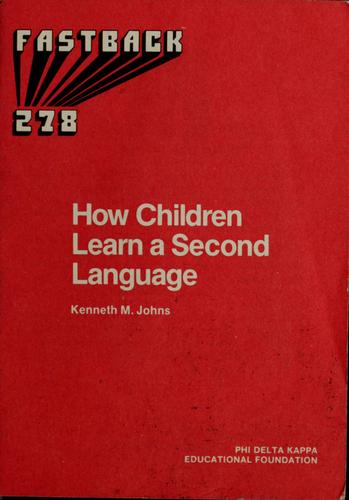 How children learn a second language by Kenneth M. Johns, Kenneth M. Johns