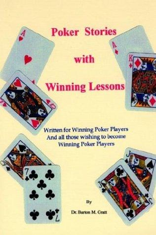 Poker Stories with Winning Lessons by Dr Barton M. Gratt