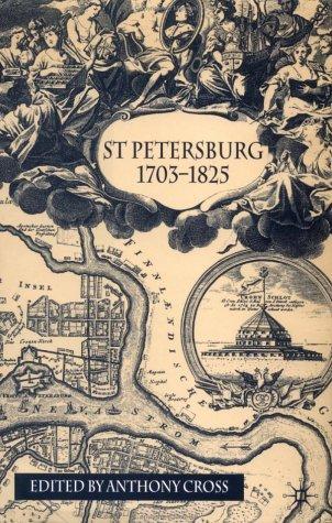 St. Petersburg, 1703-1825 by edited by Anthony Cross.