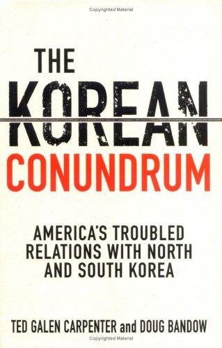 The Korean Conundrum by Ted Galen Carpenter
