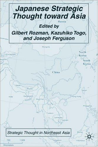 Japanese Strategic Thought toward Asia (Strategic Thought in Northeast Asia) by Gilbert Rozman