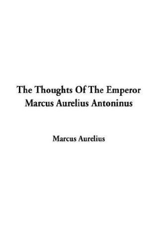 The Thoughts of the Emperor Marcus Aurelius Antoninus