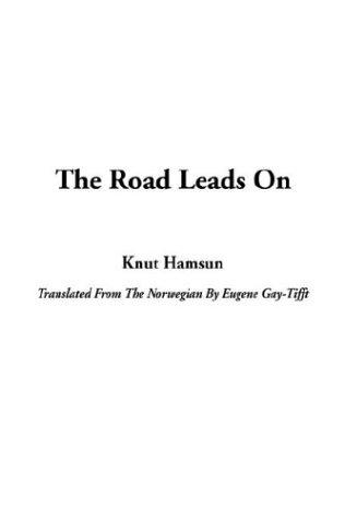 The Road Leads on by Knut Hamsun