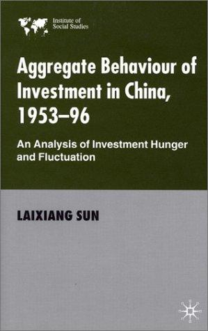 Aggregate behaviour of investment in China, 1953-96 by Laixiang Sun