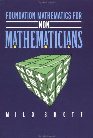 Foundation mathematics for non-mathematicians by Milo Shott