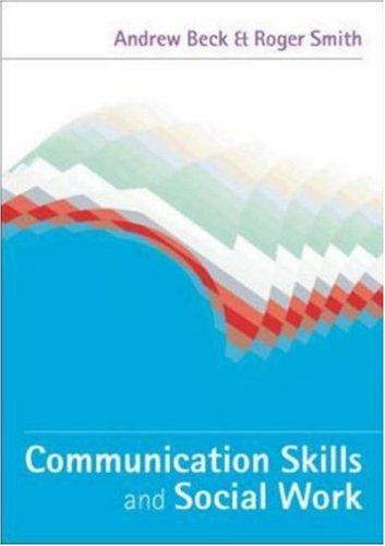 Communication Skills and Social Work by Roger Smith