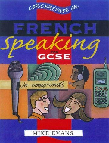 Concentrate on French Speaking for GCSE (Concentrate on) by Mike Evans