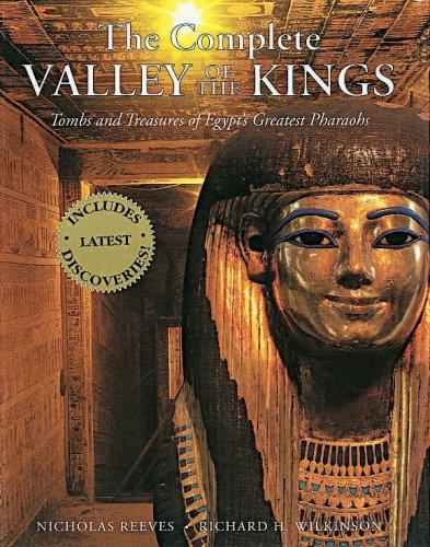 The Complete Valley of the Kings by Nicholas Reeves, Richard H. Wilkinson