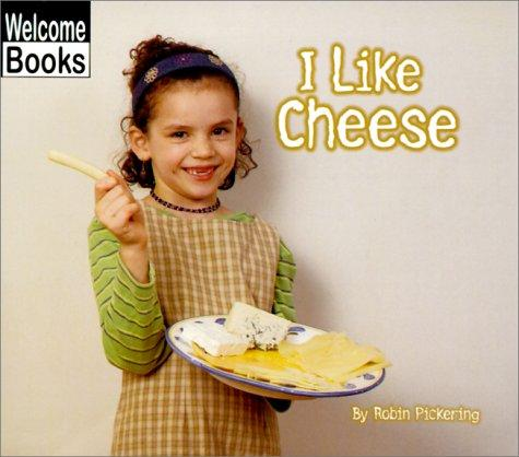 I Like Cheese (Good Food) by Robin Pickering