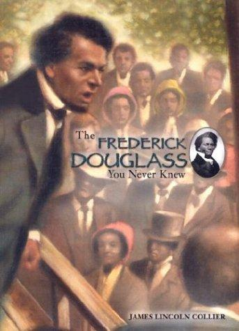 The Frederick Douglass you never knew by James Lincoln Collier