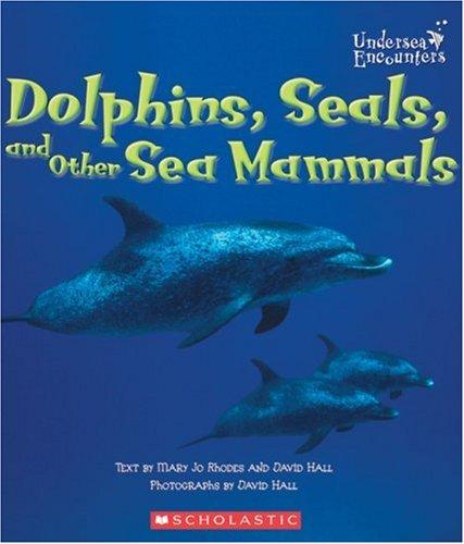 Dolphins, seals, and other sea mammals by Mary Jo Rhodes
