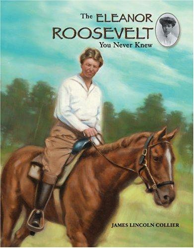The Eleanor Roosevelt you never knew by James Lincoln Collier