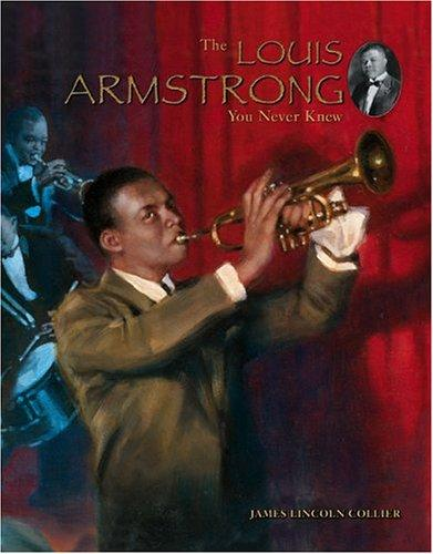 The Louis Armstrong You Never Knew by James Lincoln Collier