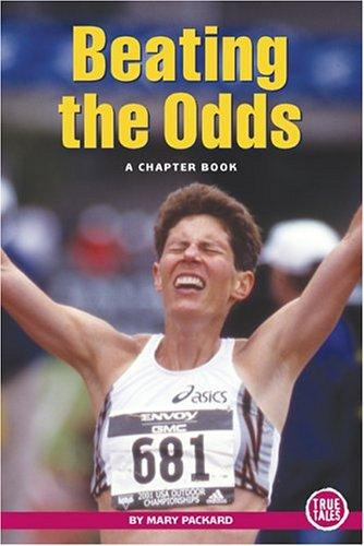 Beating The Odds: A Chapter Book (True Tales: Sports) by Mary Packard