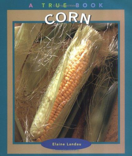 Corn (True Books-Food & Nutrition) by Elaine Landau