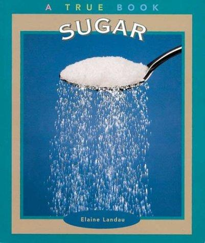 Sugar (True Books-Food & Nutrition) by Elaine Landau