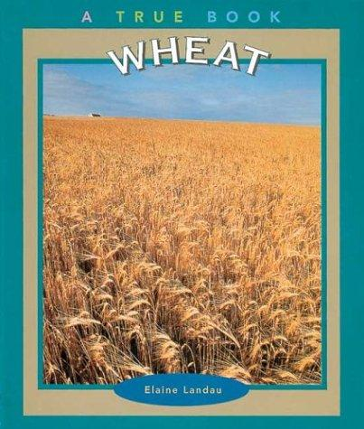 Wheat (True Books-Food & Nutrition) by Elaine Landau