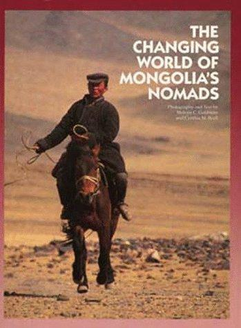 The changing world of Mongolia's nomads by Melvyn C. Goldstein