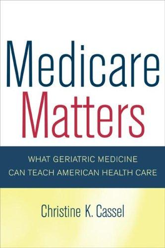Medicare matters by Christine K. Cassel