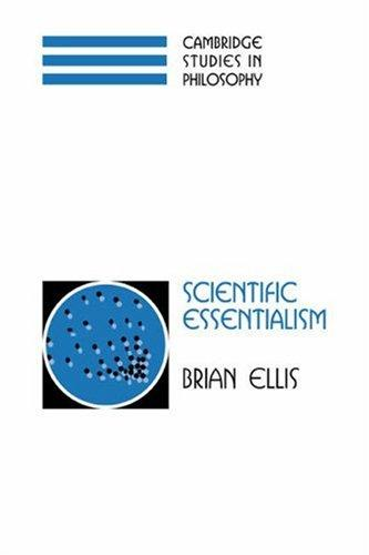 Scientific Essentialism (Cambridge Studies in Philosophy) by Brian Ellis
