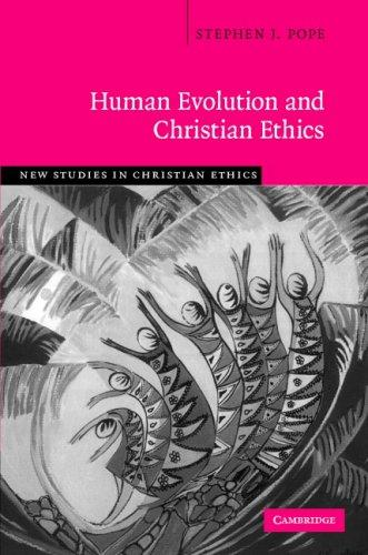 Human Evolution and Christian Ethics (New Studies in Christian Ethics) by Stephen J. Pope