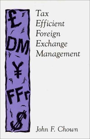 Tax efficient foreign exchange management by John F. Chown