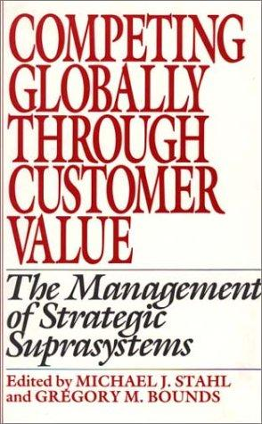 Competing globally through customer value by edited by Michael J. Stahl and Gregory M. Bounds.