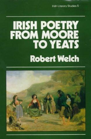 Irish poetry from Moore to Yeats by Welch, Robert