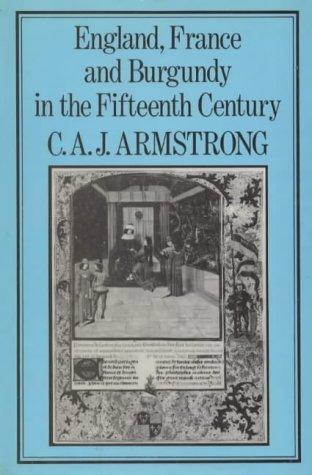 England, France, and Burgundy in the fifteenth century by C. A. J. Armstrong