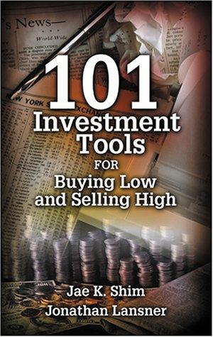 101 Investment Tools for Buying Low & Selling High by Jae K. Shim